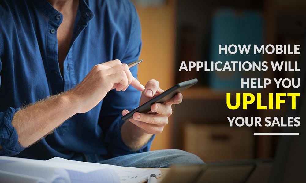 How-Mobile-Applications-will-Help-You-Uplift-Your-Sales