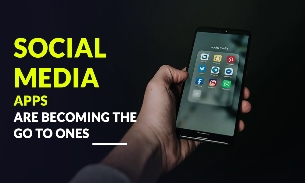 Social media apps are becoming the go to ones