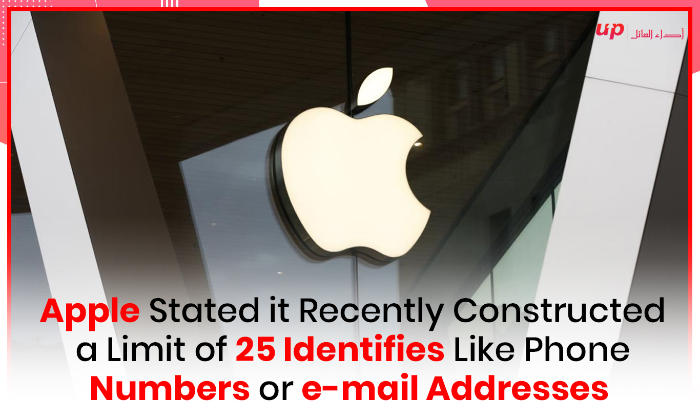 Apple Stated it Recently Constructed a Limit of 25 Identifies Like Phone Numbers or e-mail Addresses